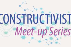 Constructivist Meet-up Series